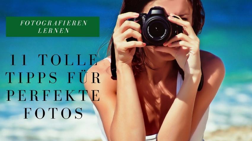 Fotografieren lernen - 11 tolle Tipps für perfekte Fotos
